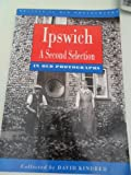Front cover for the book Ipswich in Old Photographs: A Second Selection (Britain in Old Photographs) by David Kindred