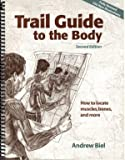 Trail Guide to the Body : How to Locate Muscles, Bones and More!, Biel, Andrew R., 0965853411