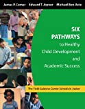 img - for Six Pathways to Healthy Child Development and Academic Success: The Field Guide to Comer Schools in Action book / textbook / text book