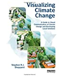 Visualizing Climate Change, Stephen R. J. Sheppard, 1844078205