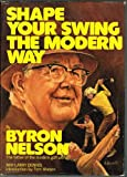 Shape Your Swing the Modern Way, Byron Nelson and Larry Dennis, 0914178083