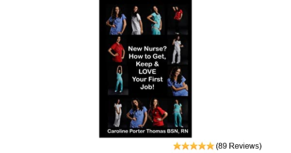 How To Get, Keep And LOVE Your First Nursing Job!: