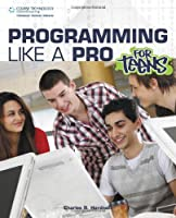Programming Like a Pro for Teens Front Cover