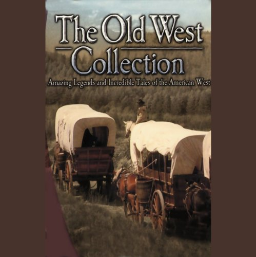 The Old West Collection: Amazing Legends and Incredible Tales of the American West by Readio Theatre LLC
