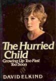 The Hurried Child: Growing Up Too Fast Too Soon by Elkind, David published by Addison-Wesley Paperback