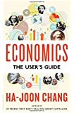 Economics: The User's Guide by Ha-Joon Chang (26-Aug-2014) Hardcover