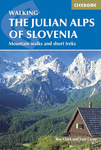 The Julian Alps of Slovenia: Mountain Walks and Short Treks (Cicerone Walking Guide)