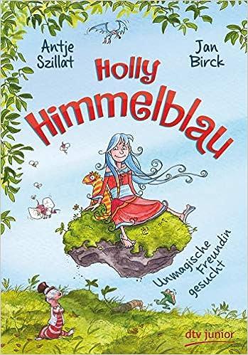 Holly Himmelblau – Unmagische Freundin gesucht