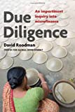 Due Diligence : An Impertinent Inquiry into Microfinance, Roodman, David, 1933286482