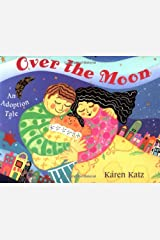 Over the Moon: An Adoption Tale Paperback