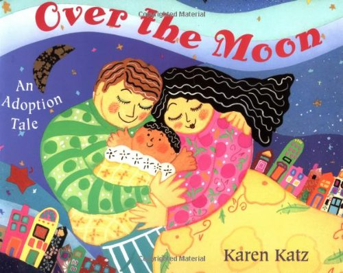 Over the Moon: An Adoption Tale - a heartwarming story about international adoption