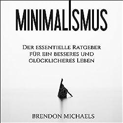 Minimalismus: Der essentielle Ratgeber für ein besseres und glücklicheres Leben (Aufräumen, Glück, mehr Geld, Meditation, Freiheit, Minimalismus, Erfolg)