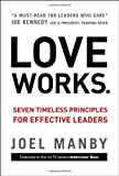 By Joel Manby - Love Works: Seven Timeless Principles for Effective Leaders (3/31/12)