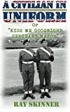 img - for A Civilian in Uniform: ( KISS ME GOODNIGHT SERGEANT MAJOR ) Being the true experiences of a National Serviceman book / textbook / text book