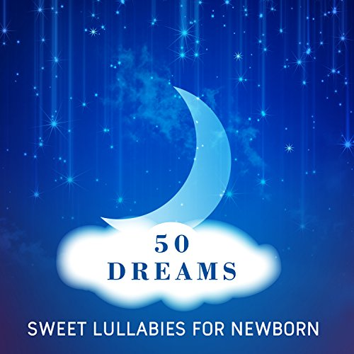 50 Dreams: Sweet Lullabies for Newborn, Best Cure for Baby Insomnia (Best Lullabies For Newborns)
