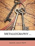 Metallography, Samuel Leslie Hoyt, 1146437366