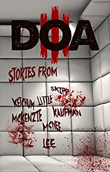 DOA III: Extreme Horror Anthology by [Little, Bentley, Skipp, John, Lee, Edward, Kaufman, Lloyd, Strand, Jeff, Ketchum, Jack, McKenzie, Shane, White, Wrath James, Matheson, Richard Christian, Triana, Kristopher, T M McLean]