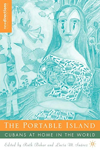 The Portable Island: Cubans at Home in the World (New Directions in Latino American Cultures)
