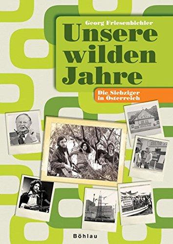 Unsere wilden Jahre: Die Siebziger in Österreich