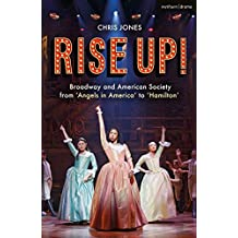 Rise Up!: Broadway and American Society from 'Angels in America' to 'Hamilton'