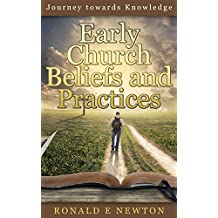 Journey towards Knowledge: Early Church Beliefs and Practices