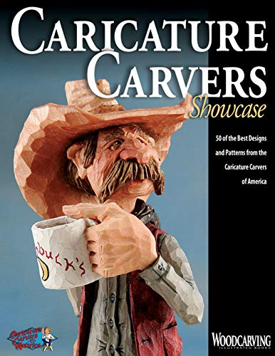 Caricature Carvers Showcase: 50 of the Best Designs and Patterns from the Caricature Carvers of America (Fox Chapel Publishing) 30 Featured CCA Members & Their Work (Woodcarving Illustrated Books) ()