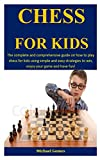 Chess For Kids: The Complete And Comprehensive