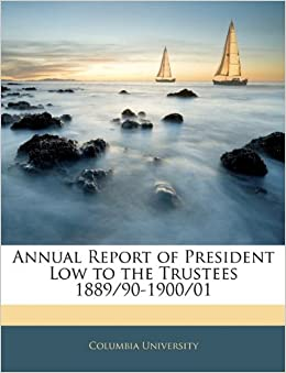 Book Annual Report of President Low to the Trustees 1889/90-1900/01