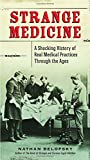 Strange Medicine casts a gimlet eye on the practice of medicine through the ages that highlights the most dubious ideas, bizarre treatments, and biggest blunders. From bad science and oafish behavior to stomach-turning procedures that hurt more than ...