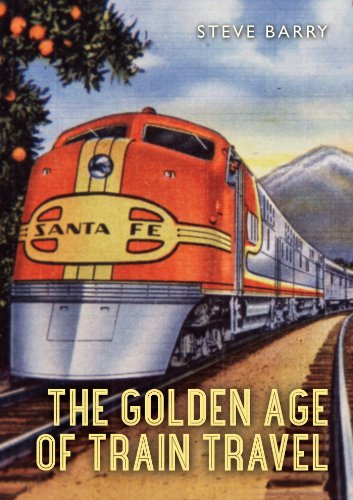 The Golden Age of Train Travel (Shire Library USA Book 778) por Steve Barry
