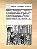 Medical Commentaries, Exhibiting a Concise View of the Latest and Most Important Discoveries in Medicine and Medical Philosophy Collected and Pub, See Notes Multiple Contributors, 117021438X