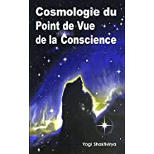 Cosmologie du Point de Vue de la Conscience (French Edition)