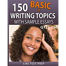 150 Basic Writing Topics with Sample Essays Q121-150 (240 Basic Writing Topics 30 Day Pack Book 1)