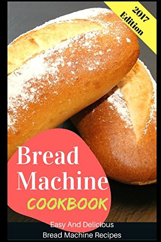 Bread Machine Cookbook: Easy And Delicious Bread Machine Recipes by Connor Henderson
