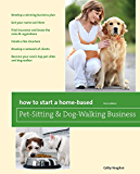 How to Start a Home-Based Pet-Sitting and Dog-Walking Business (Home-Based Business Series)