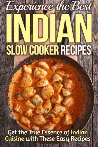Download experience the best indian slow cooker recipes get the download experience the best indian slow cooker recipes get the true essence of indian cuisine with these easy recipes book pdf audio idx0pn1pf forumfinder Images