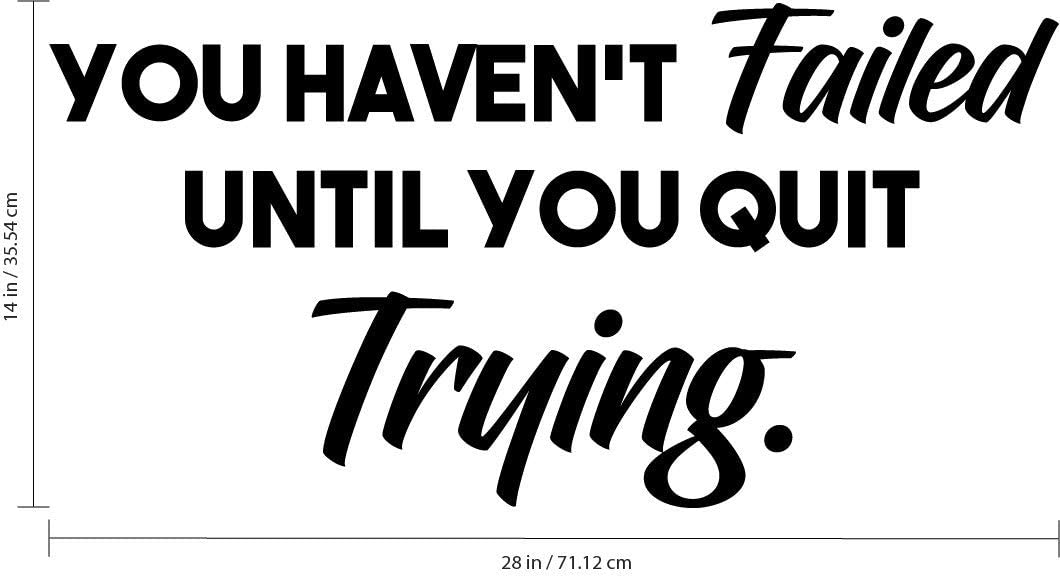 14 x 28 Home Decor Motivational Gym Fitness Work Office Sayings You Havent Failed Until You Quit Trying Wall Art Vinyl Decal Inspirational Life Quote Removable Sticker Decals Pulse Vinyl