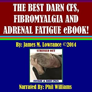 The Best Darn CFS, Fibromyalgia and Adrenal Fatigue eBook! Audiobook