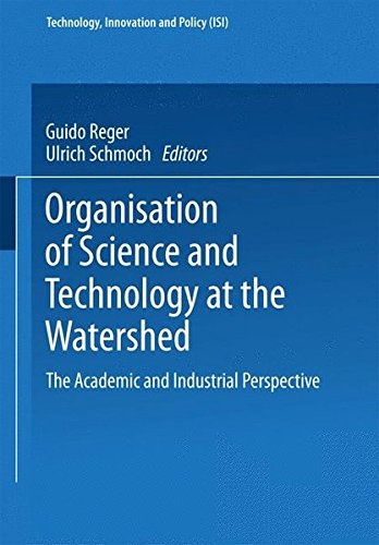 Download Organisation of Science and Technology at the Watershed: The Academic and Industrial Perspective (Technology, Innovation and Policy (ISI)) pdf