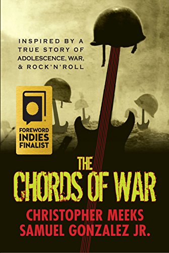 The Chords of War: A Novel Inspired By a True Story of Adolescence, War, and Rock