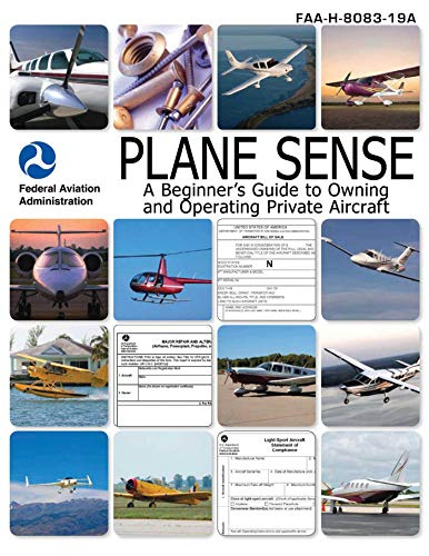 Plane Sense: A Beginner's Guide to Owning and Operating Private Aircraft FAA-H-8083-19A Cessna Single Engine Aircraft
