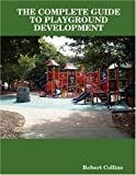 The complete guide to playground Development, Robert Collins, 0615209858