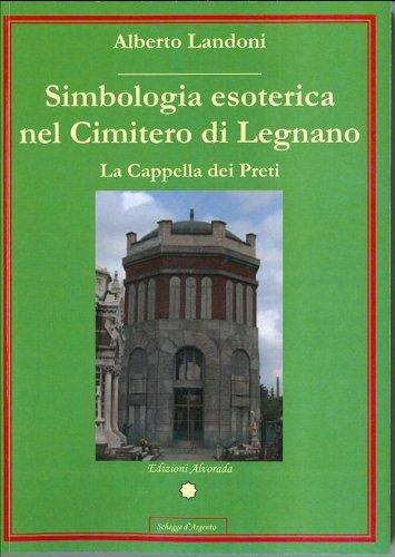 Simbologia esoterica nel Cimitero di Legnano - La Cappella dei Preti (Schegge d'argento) (Italian Edition)
