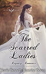 Regency Romance: The Scarred Ladies (Clean Historical Romance) (The Chronicles of Loyalty Series)