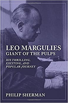 Leo Margulies: Giant of the Pulps: His Thrilling, Exciting, and Popular Journey