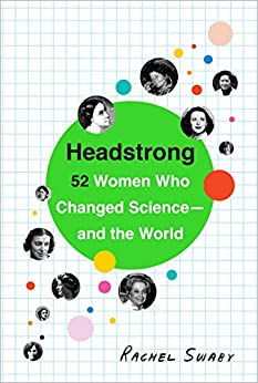 Headstrong: 52 Women Who Changed Science-and the World by [Swaby, Rachel]