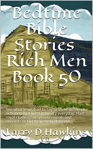 Top trend Bedtime Bible Stories Rich Men Book : See what Jesus had say three different rich