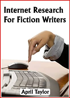 Internet Research For Fiction Writers by [Taylor, April]