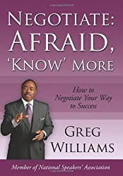 Negotiate: Afraid, 'Know' More: How to Negotiate Your Way to Success
