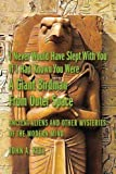 I Never Would Have Slept With You If I Had Known You Were a Giant Birdman From Outer Space: Ancient Aliens and Other Mysteries of the Modern Mind